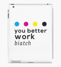 You Better Work Biatch! iPad Case/Skin