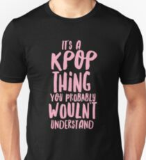 It's a KPOP thing Unisex T-Shirt