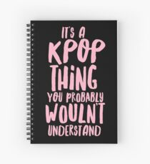 It's a KPOP thing Spiral Notebook