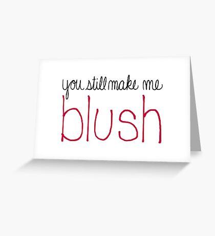 You Still Make Me Blush Greeting Card