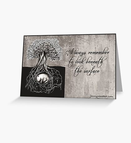 Always remember to look beneath the surface Greeting Card