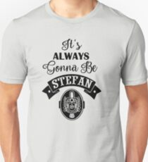 It's Always Gonna Be Stefan. TVD quote. T-Shirt