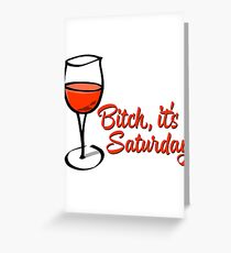 Bitch, It's Saturday Greeting Card