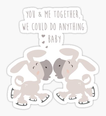 Donkey Couple Together - You and me together we could do anything baby - Happy Valentines Day Sticker