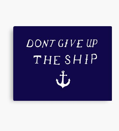 Don't Give Up The Ship Canvas Print