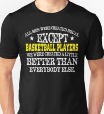 Basketball Players created a little better than everyone else  T-Shirt