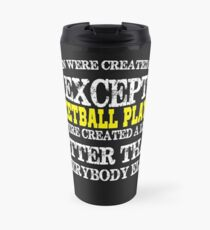 Basketball Players created a little better than everyone else  Travel Mug