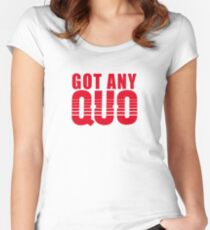 Got Any Quo Women's Fitted Scoop T-Shirt