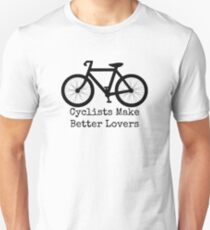cyclists make better lovers Unisex T-Shirt