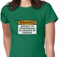 WARNING : SUBJECT TO SPONTANEOUS OUTBREAKS OF DANCING Womens Fitted T-Shirt