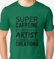 Artist Quote Artists on Coffee Greenery T-Shirt