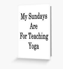 My Sundays Are For Teaching Yoga Greeting Card