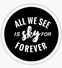All We See is Sky For Forever Sticker