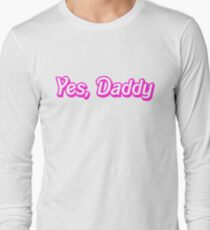 Yes, Daddy Long Sleeve T-Shirt