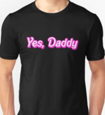 Yes, Daddy T-Shirt