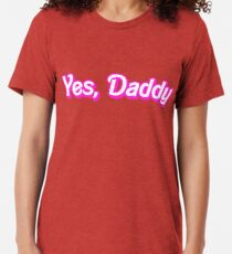 Yes, Daddy Tri-blend T-Shirt