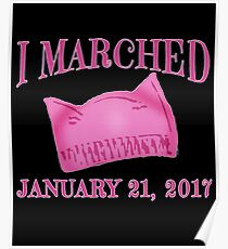 I Marched Jan 21, 2017 with Pussy Hat Poster