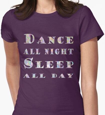 Dance all night, Sleep all day Womens Fitted T-Shirt