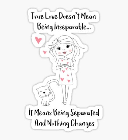 What True Love Means - True Love doesnt mean being inseparatble - It means being separated and nothing changes - Happy Valentines Day Sticker