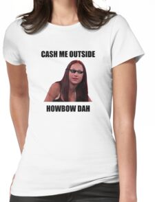 Cash Me Outside, HowBow Dah Womens Fitted T-Shirt
