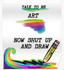 Shut up and draw Poster