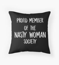 "Anti-Trump ""Proud Member of the Nasty Woman Society""  Throw Pillow"