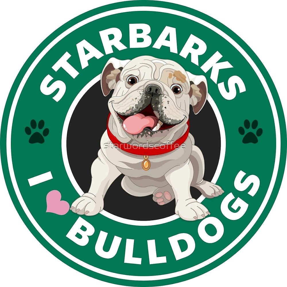 Starbarks I Love Bulldogs - Starbucks by starwordscoffee