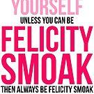 Always Be Felicity Smoak by BobbyMcG