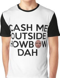 CASH ME OUTSIDE HOWBOW DAH Graphic T-Shirt