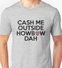 CASH ME OUTSIDE HOWBOW DAH Unisex T-Shirt