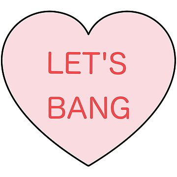 Happy Valentines Day Lets Bang Funny Pink Heart Candy Sticker TShirt Print Tumblr Cute Kawaii Gift by blueversion