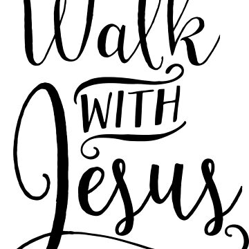 Walk With Jesus by christianshirts