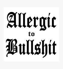Allergic to Bullshit - funny and cynical Photographic Print