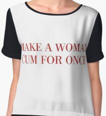 Make A Woman Cum For Once T Shirt & More Chiffon Top