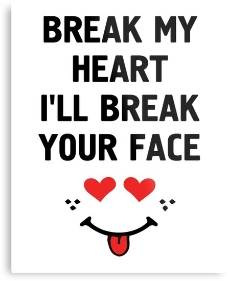 Break Mein Herz Ich Break Dein Gesicht Funny Love Valentinstag