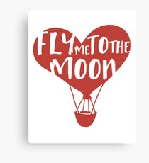 FLY ME TO THE MOON - Love Valentines Day Quote Canvas Print