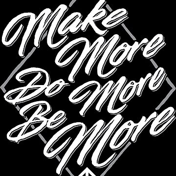 Make More, Do More, Be More - Dark by hunchbacktravis
