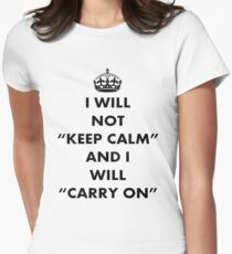 I Will Not Keep Calm and I Will Carry On Womens Fitted T-Shirt