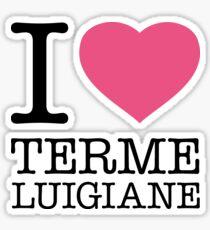 I ♥ TERME LUIGIANE Sticker