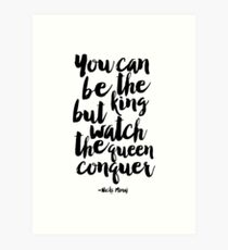 you can be the king but watch the queen conquer ,song lyrics,music quotes,typography posters,quote prints,typography prints,printable art,quote printable,b Art Print