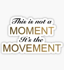 This is not a moment it's the movement Sticker
