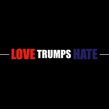 Love Trumps Hate - (Custom Fonts Avaliable - See Description) by sylo18