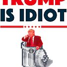 TRUMP IS IDIOT 2 by FREE T-Shirts
