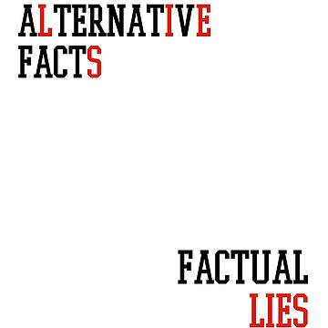 Alternative Facts Factual Lies - (Custom Fonts Avaliable - See Description) by sylo18