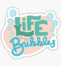 life is the bubbles Sticker