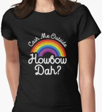 Cash Me Ousside How bow Dah Womens Fitted T-Shirt