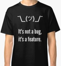 Shrug It's not a bug, it's a feature. White Text Programmer Excuse Design Classic T-Shirt