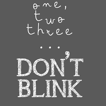 One, two three... Don't Blink by peronahale