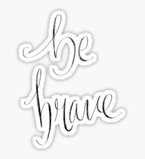 Be Brave Sticker