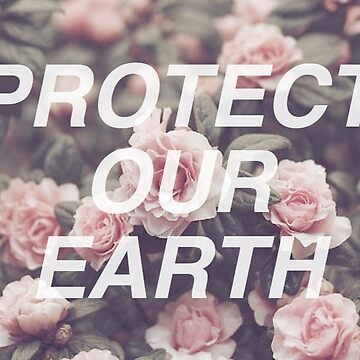 Protect Our Earth by awakenclothing